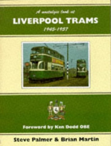 Nostalgic Look at Liverpool Trams, 1945-57 (Towns & cities): Palmer, Steve; Martin, Brian P.
