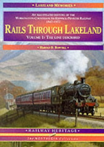 Rails Through Lakeland: Illustrated History of the Workington, Cockermouth, Keswick, Penrith Rail...