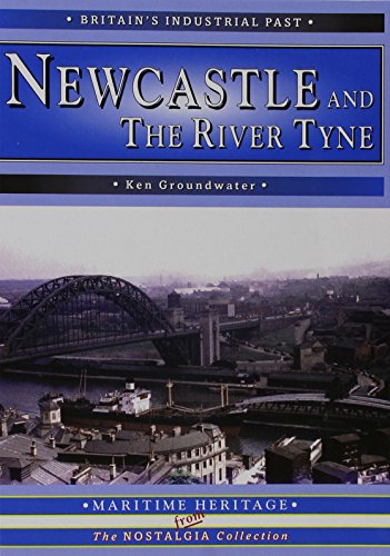 Newcastle and the River  Tyne: The Maritime Heritage: Groundwater, Ken