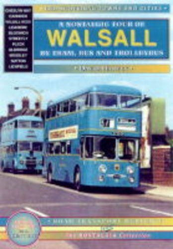Walsall : A Nostalgic Tour by Tram, Trolleybus and Bus