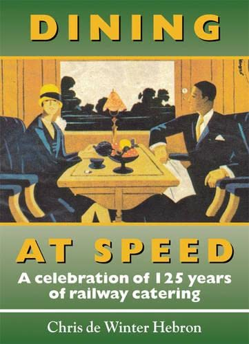 9781857942118: Dining at Speed: A Celebration of 125 Years of Railway Catering