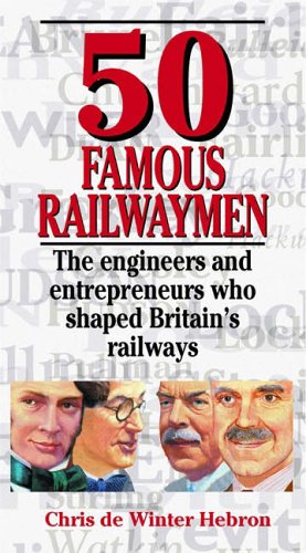 9781857942484: 50 Famous Railwaymen: The Engineers and Entrepeneurs Who Shaped Britain's Railways