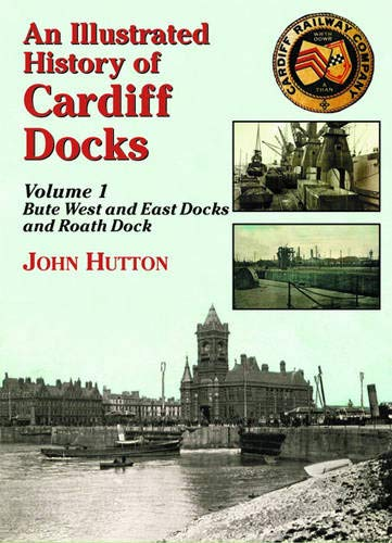 9781857943054: An Illustrated History of Cardiff Docks: Bute West and East Docks and Roath Dock Pt. 1 (Maritime Heritage)