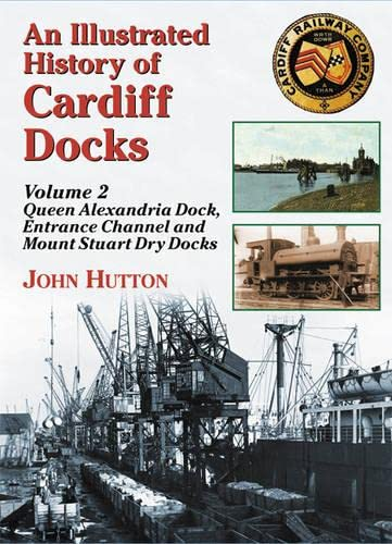 An Illustrated History of Cardiff Docks: Queen Alexandria Dock, Entrance Channel and Mount Stuart ...