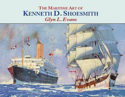 Maritime Art of Kenneth D Shoesmith (Nostalgia): Evans, Glyn