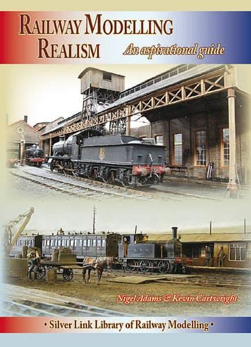 Railway Modelling Realism: An Aspirational Guide (Library of Railway Modelling): Adams, Nigel; ...