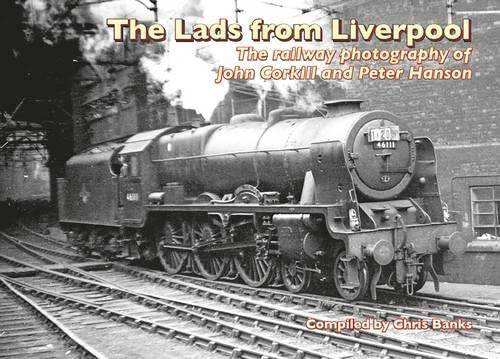 9781857944433: The Lads from Liverpool: The Railway Photography of John Corkhill and Peter Hanson