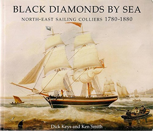 Black Diamonds By Sea: North-East Sailing Colliers, 1780-1880