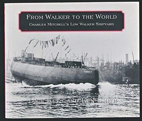 9781857950380: From Walker to the World: Charles Mitchell's Low Walker Shipyard