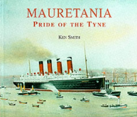 Mauretania : Pride of the Tyne