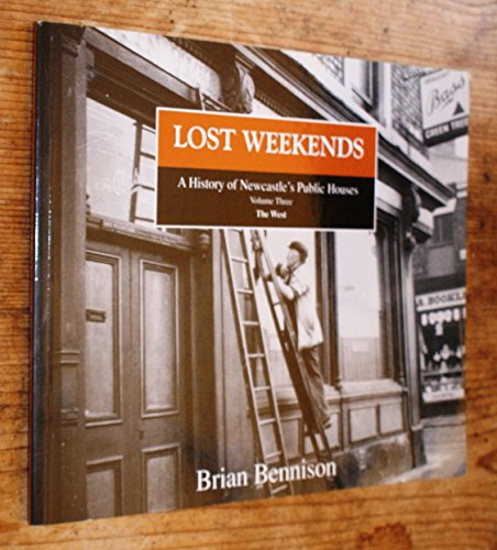 Lost Weekends: a history of Newcastle's public houses, Vol. 3: The West