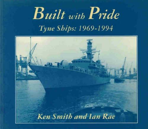 Built with Pride: Tyne Ships 1969-1949.