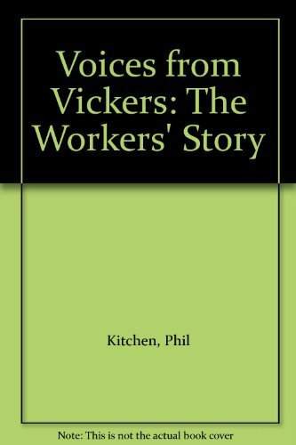 Voices from Vickers : The Worker's Story: Phil Kitchen (Compiler)