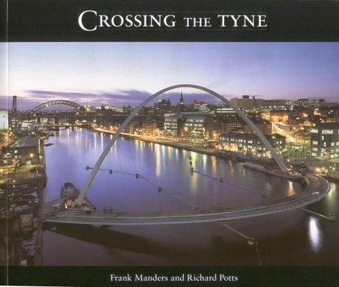 Crossing the Tyne: Manders, Frank; Potts, Richard