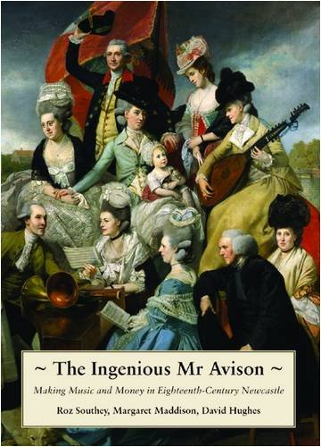 9781857951295: The Ingenious Mr. Avison: Making Music and Money in Eighteenth Century Newcastle