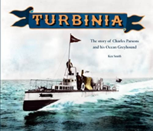 9781857951394: Turbinia: The Story of Charles Parsons and His Ocean Greyhound