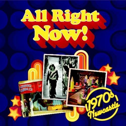 9781857952056: All Right Now! 1970s Newcastle