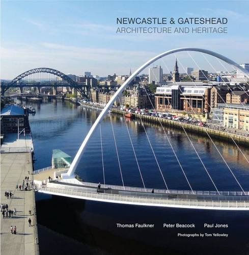 Newcastle and Gateshead: Architecture and Heritage: Faulkner, Thomas, Beacock, Peter, Jones, Paul