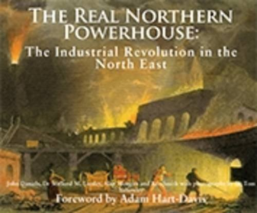 9781857952230: The Real Northern Powerhouse: The Industrial Revolution in the North East