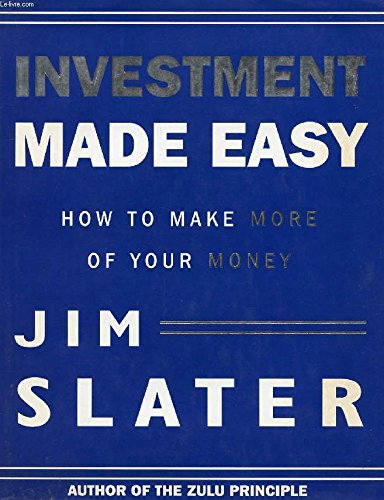 Investment Made Easy: How to Make More: Slater, Jim