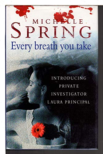 Every Breath You Take (Laura Principal novels): Michelle Spring