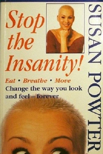 9781857973785: Stop the Insanity! Eat, Breathe, Move, Change the Way You Look and Feel--Forever