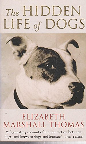 a review of the hidden life of dogs by elizabeth marshall thomas The hidden life of dogs was one of those stealth bestsellers that send  surprised  almost none of them resemble elizabeth marshall thomas'  the  hidden life of dogs got rave reviews and fabulous word of mouth, with.