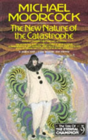 The New Nature of the Catastrophe (The Tale of the Eternal Champion Vol 9): Michael Moorcock