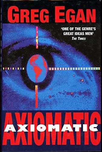 Axiomatic: Egan, Greg