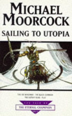 9781857983067: Sailing To Utopia (Tale of the Eternal Champion)