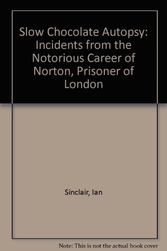 9781857985290: Slow Chocolate Autopsy: Incidents from the Notorious Career of Norton, Prisoner of London