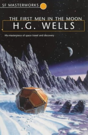 The First Men in the Moon (Millennium SF Masterworks S): HERBERT GEORGE WELLS