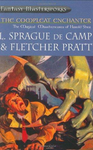 The Compleat Enchanter (Millennium Fantasy Masterworks S.): Camp, L. Sprague De, Pratt, Fletcher