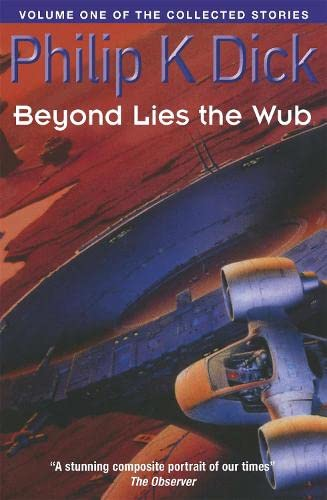 9781857988796: Beyond Lies The Wub: Volume One Of The Collected Stories (Collected Short Stories of Philip K. Dick)