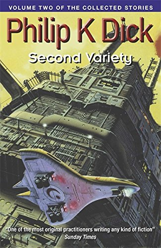 Second Variety: Volume Two Of The Collected: Dick, Philip K.