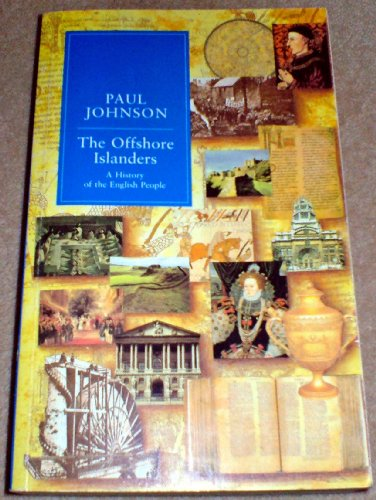 The Offshore Islanders: A History of the English People: Paul Johnson