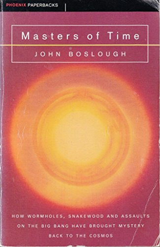 Masters of Time: How Wormholes, Snakewood and Assaults on the Big Bang Have Brought Mystery Back to the Cosmos (1857990978) by JOHN BOSLOUGH