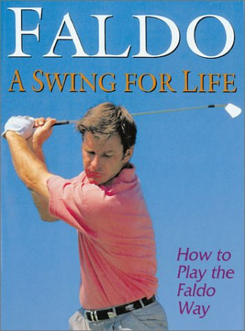 9781857991116: Faldo A Swing for Life: How to Play The Faldo Way