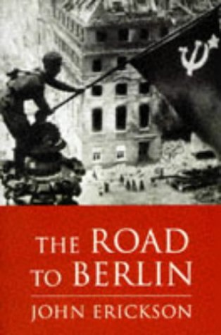 THE ROAD TO BERLIN Stalin's War with Germany: JOHN ERICKSON