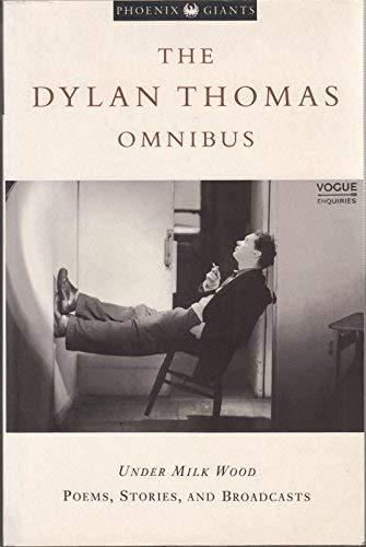 The Dylan Thomas Omnibus ;: Under Milk Wood ; Poems, Stories, Broadcasts (Phoenix giants)': ...
