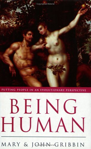Being Human: Putting People in an Evolutionary Perspective: Gribbin, Mary; Gribbin, John