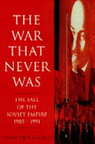 The War That Never Was: Fall of the Soviet Empire, 1985-91 (Phoenix Giants)