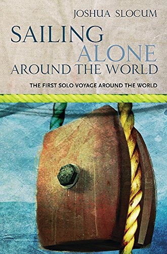 Sailing Alone Around the World: The First: Joshua Slocum