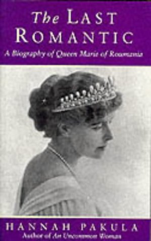 The Last Romantic: Biography of Queen Marie: Pakula, Hannah