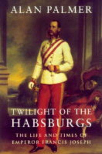 9781857998696: Twilight of the Habsburgs: Life and Times of Emperor Francis Joseph (Phoenix Giants S.)