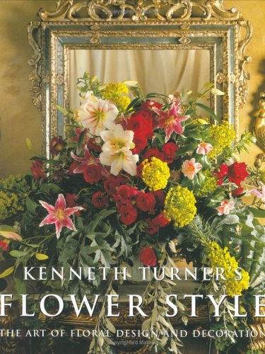 Flower Style: The Art of Floral Design and Decoration: Turner, Kenneth
