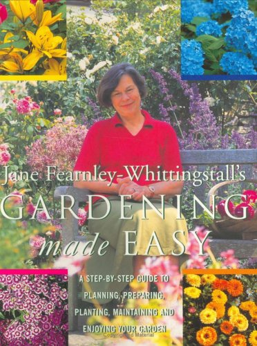 Gardening Made Easy: A Step-By-Step Guide To: Jane Fearnley-Whittingstall