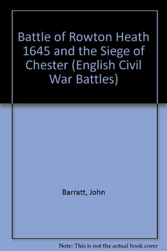 Battle of Rowton Heath 1645 and the Siege of Chester (English Civil War Battles): Barratt, John