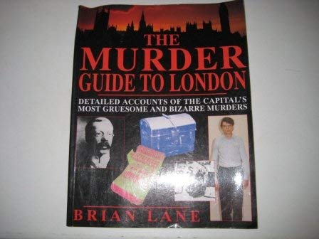 THE MURDER GUIDE TO LONDON. Details Accounts of the Capital's Most Gruesome and Bizarre Murders