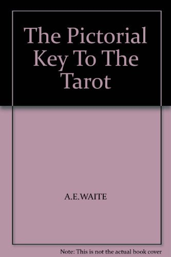 THE PICTORIAL KEY TO THE TAROT A: Waite,A.E